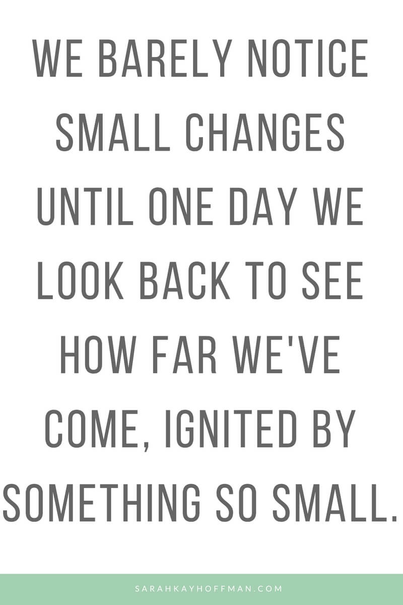 Small Changes www.sarahkayhoffman.com quote quotes change