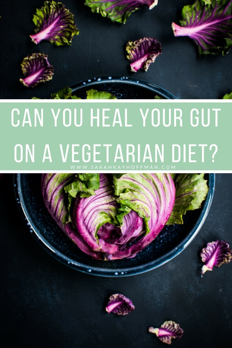 Can you heal your gut on a Vegetarian diet www.sarahkayhoffman.com