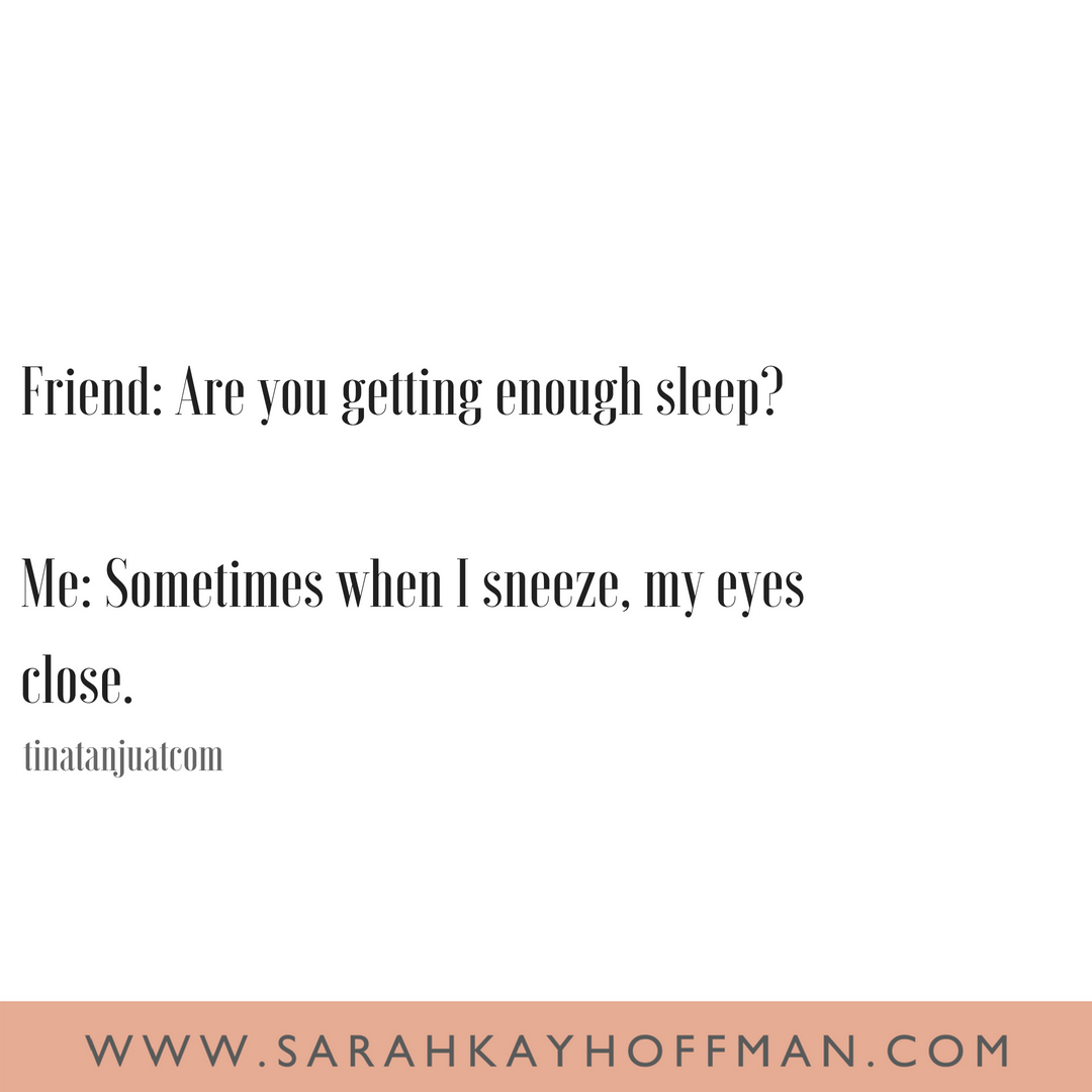 Funniest Motherhood Quotes www.sarahkayhoffman.com Getting enough sleep