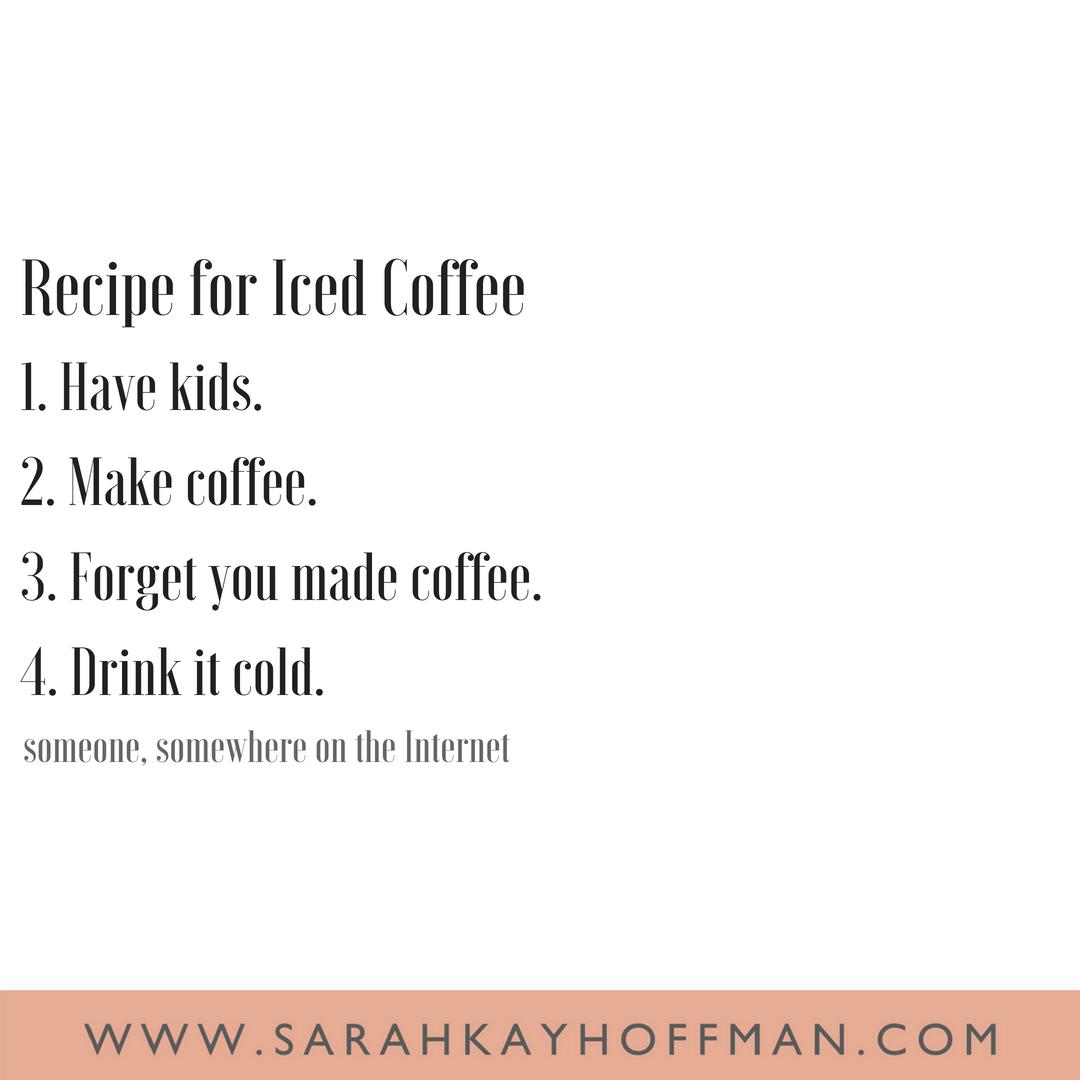 Funniest Motherhood Quotes www.sarahkayhoffman.com iced coffee