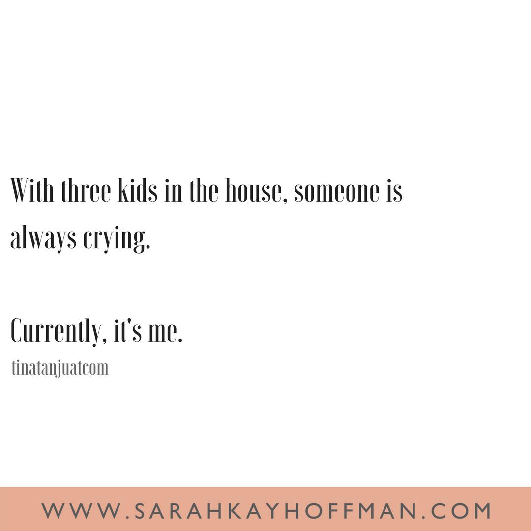 Funniest Motherhood Quotes www.sarahkayhoffman.com three kids crying