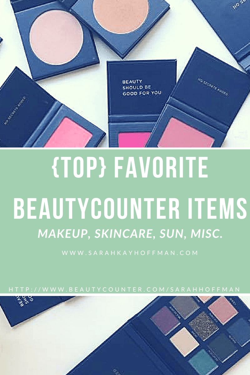 Top Favorite Beautycounter Items www.sarahkayhoffman.com #makeup #skincare #healthyliving #saferskincare #naturalbeauty #beautycounter