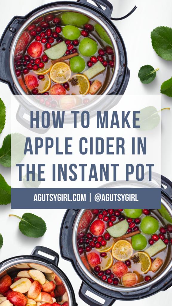 Apple Cider Instant Pot agutsygirl.com #instantpotrecipes #applecider #fallrecipes