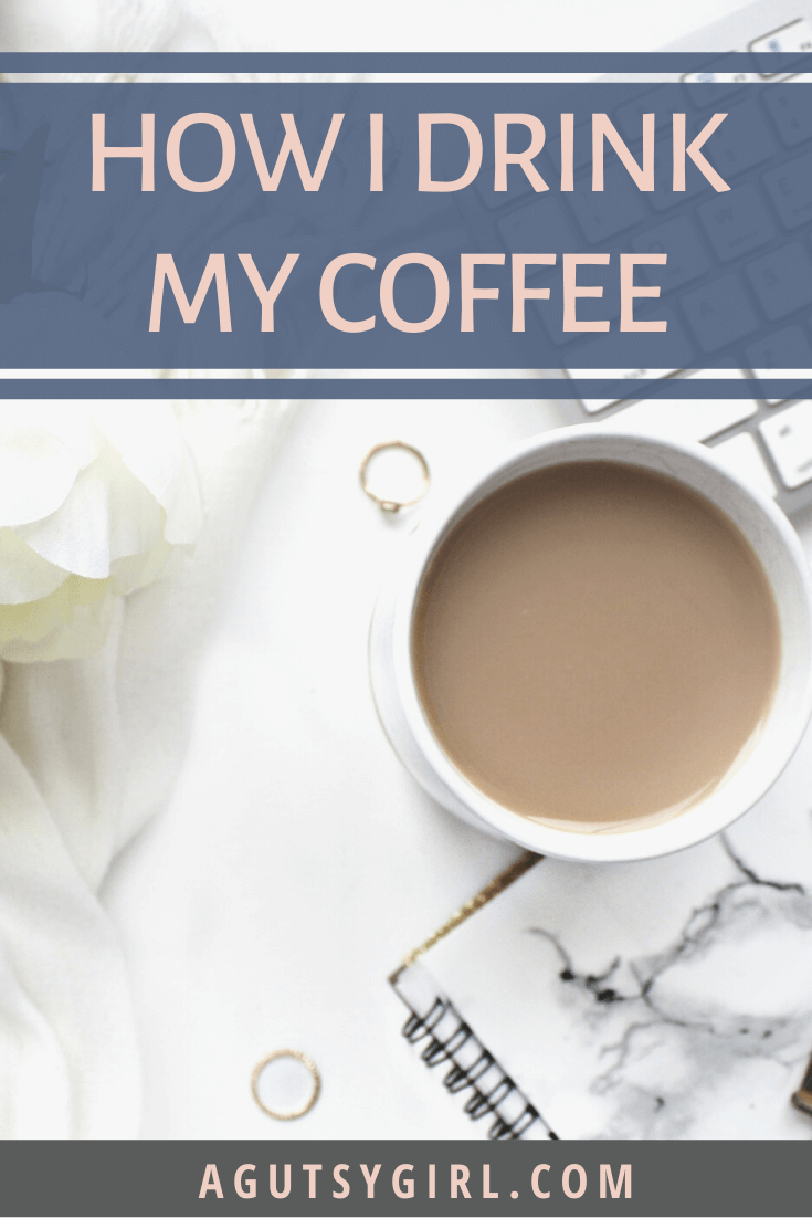 How I Drink My Coffee agutsygirl.com #guthealth #guthealing #coffee gut