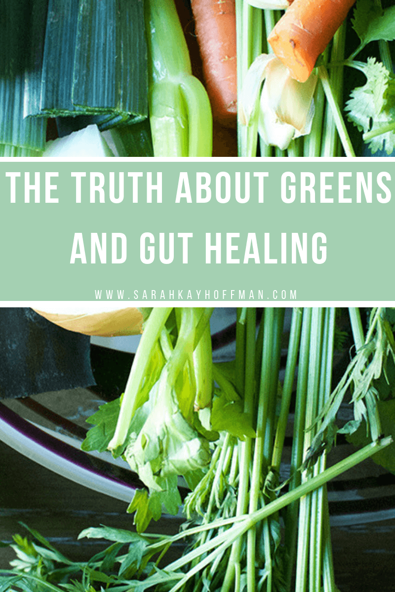 The Truth About Greens and Gut Healing www.sarahkayhoffman.com IBS IBD fiber #healthyliving #guthealth #greens #sibo #ibd #ibs