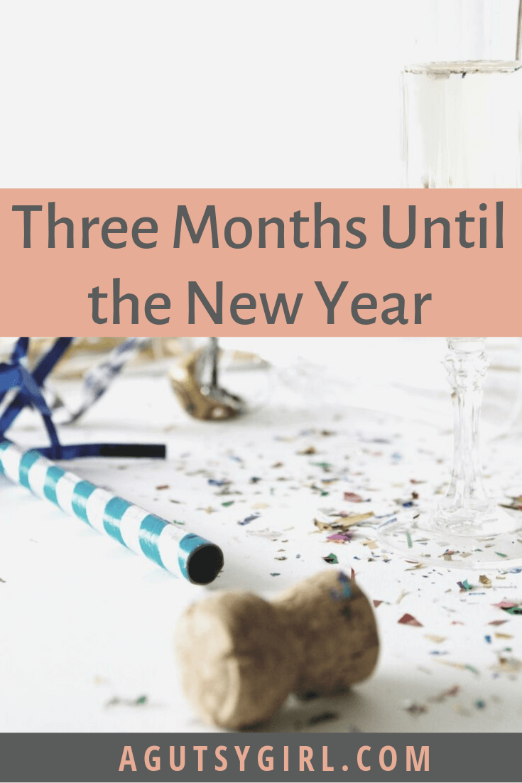 Three Months Until the New Year agutsygirl.com #goals #newyear #newyearsgoals #inspiration