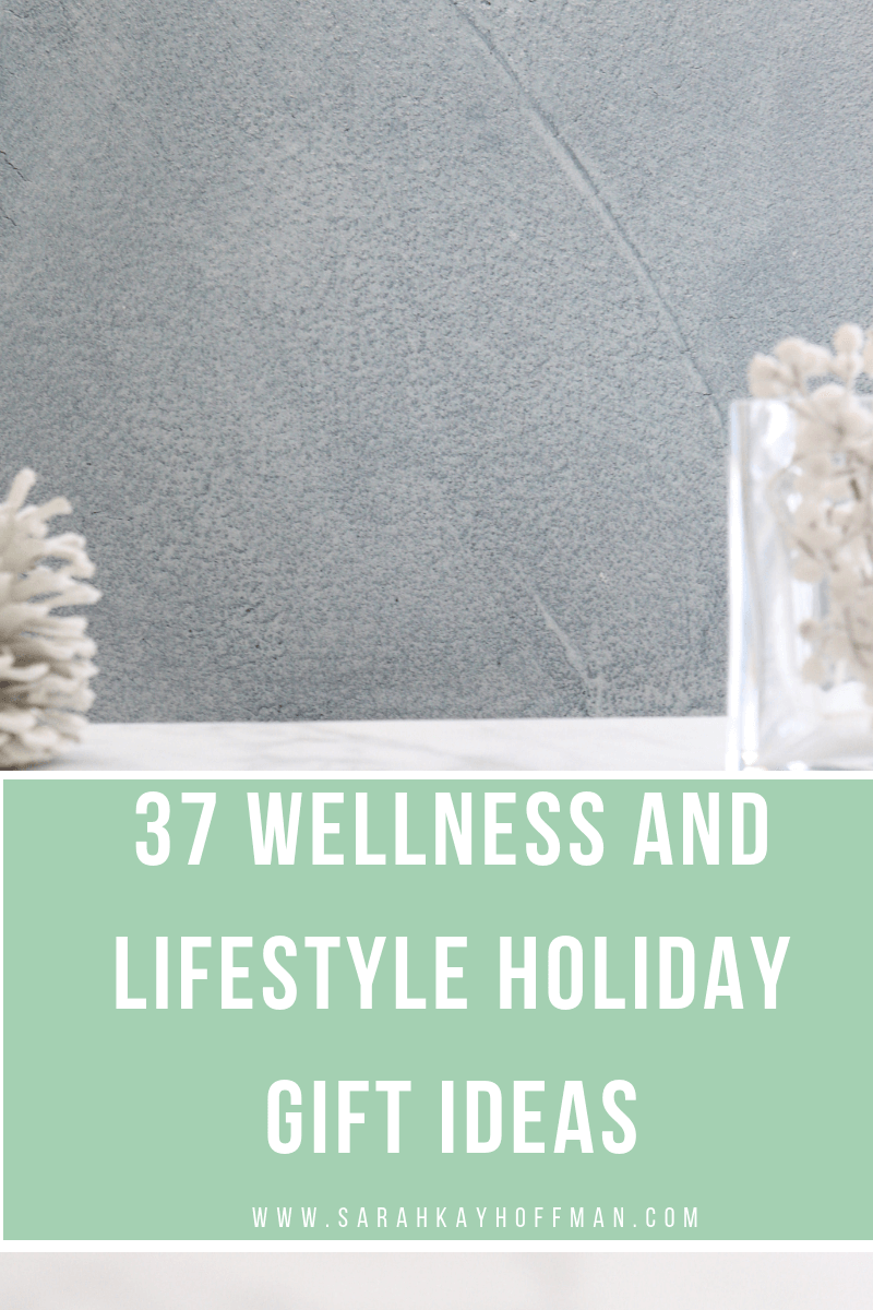 37 Wellness and Lifestyle Holiday Gift Ideas www.sarahkayhoffman.com #simplerbetter #wellness #healthyliving #guthealth #health