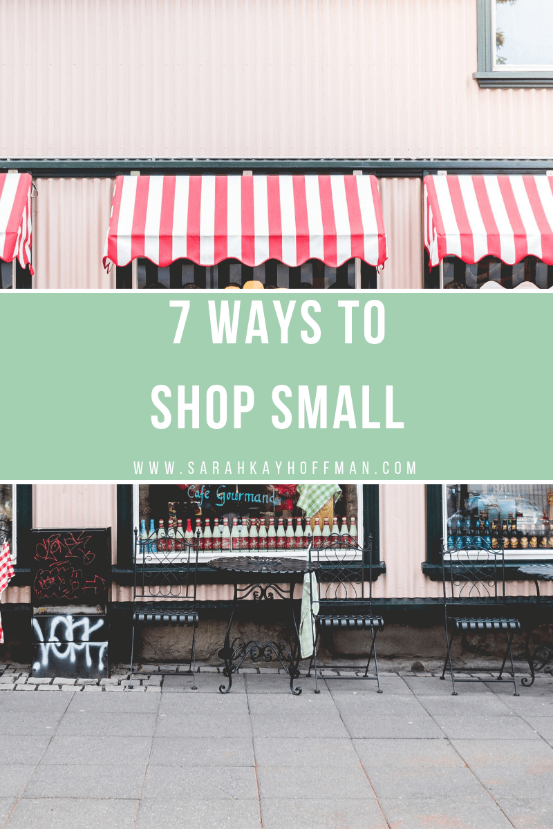 7 Ways to Shop Small www.sarahkayhoffman.com #smallbusiness #shopsmall #smallbizsaturday #holiday