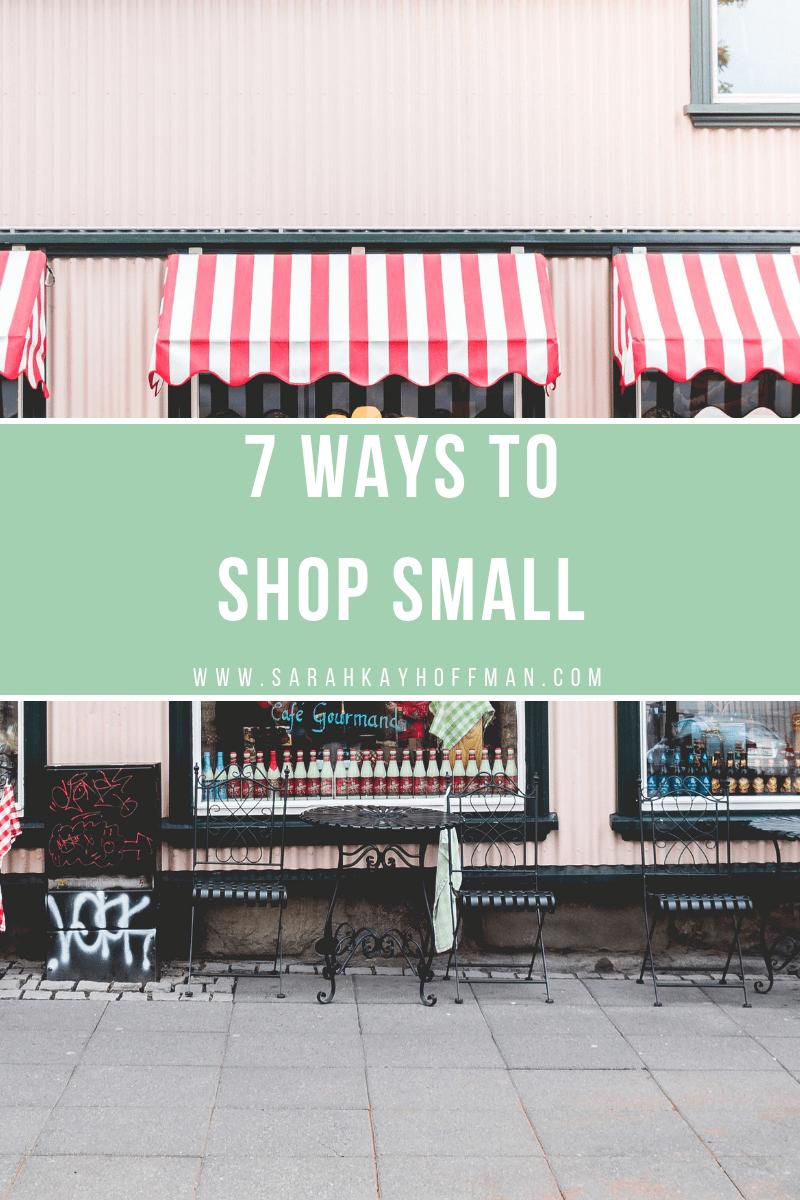 7 Ways to Shop Small www.sarahkayhoffman.com #smallbusiness #shopsmall #smallbizsaturday #holiday