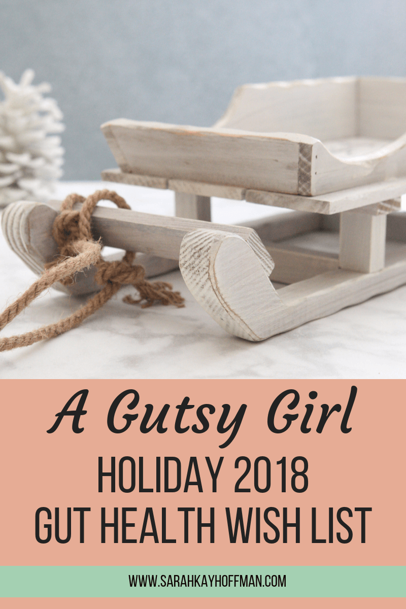 A Gutsy Girl Holiday 2018 Gut Health Wish List www.sarahkayhoffman.com 47 plus more holiday gut health gift ideas #holiday #guthealth #guthealing #holidaygifts #gifts