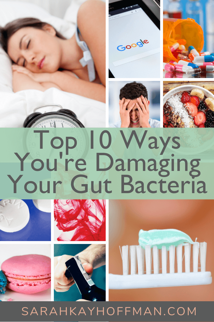 Top 10 Ways You're Damaging Your Gut Bacteria www.sarahkayhoffman.com #guthealth #healthyliving #ibs #ibd