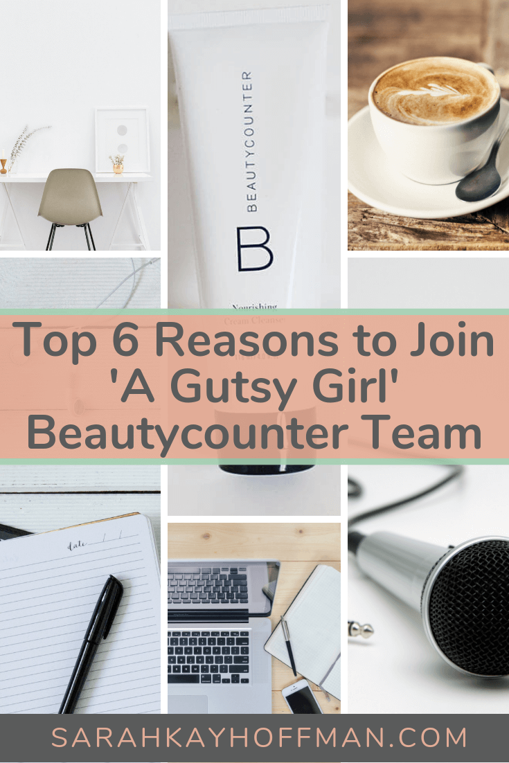 Top 6 Reasons to Join A Gutsy Girl Beautycounter Team www.sarahkayhoffman.com #entrepreneur #girlboss #mompreneur #naturalbeauty #healthyliving