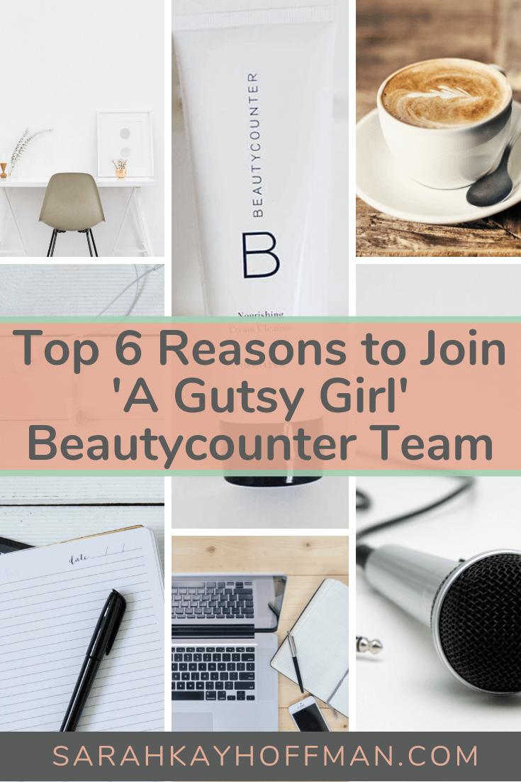 Top 6 Reasons to Join A Gutsy Girl Beautycounter Team www.sarahkayhoffman.com #entrepreneur #girlboss #mompreneur #naturalbeauty #healthyliving