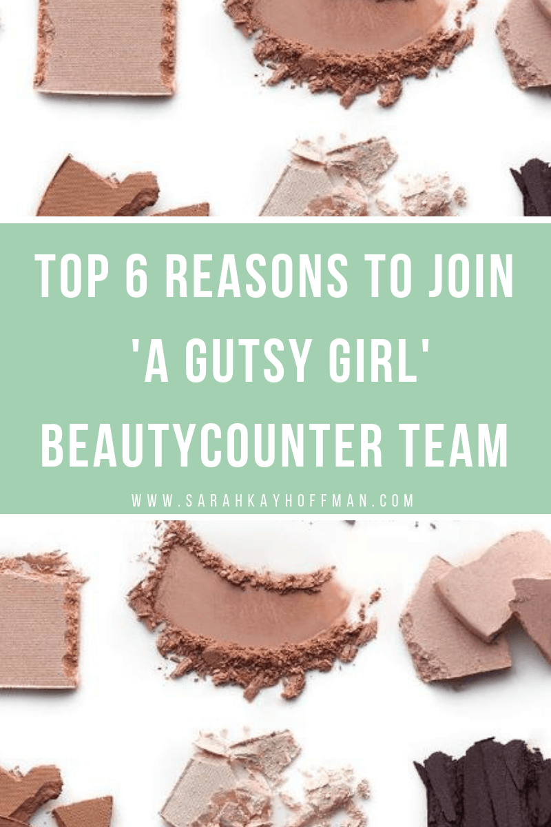 Top 6 Reasons to Join A Gutsy Girl Beautycounter Team www.sarahkayhoffman.com #mompreneur #beautycounter #healthyliving