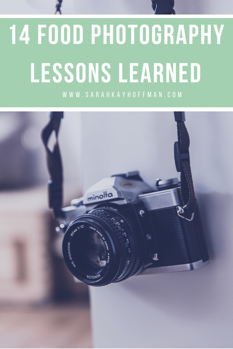 14 Food Photography Lessons Learned www.sarahkayhoffman.com #foodphotography #lifestyleblogger #contentmarketing #photography