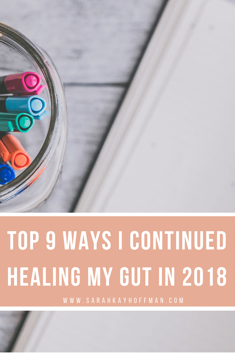 Top 9 Ways I Continued Healing My Gut in 2018 www.sarahkayhoffman.com #guthealth #healthyliving #gut #healing
