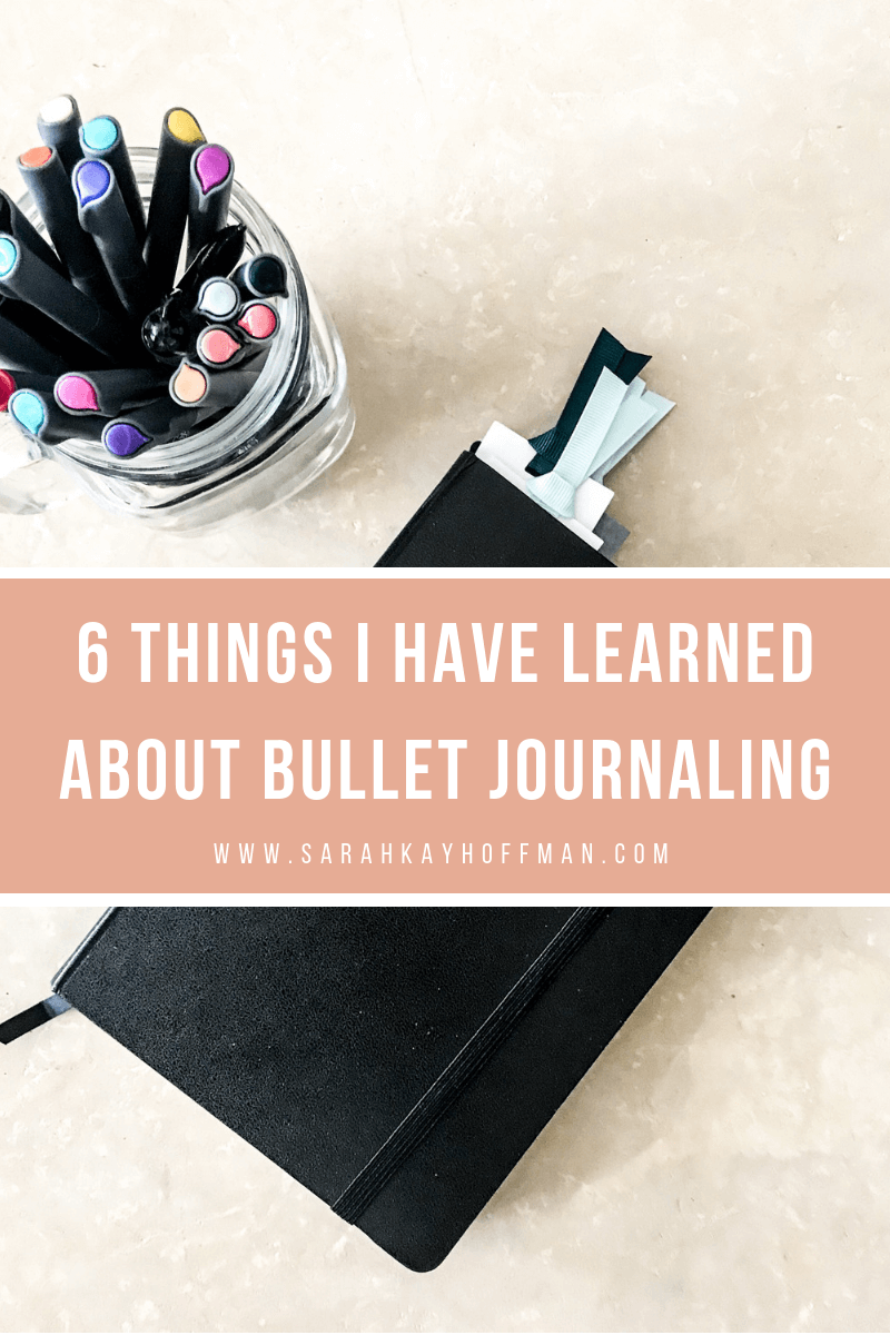 6 Things I Have Learned About Bullet Journaling 2019 Bullet Journal www.sarahkayhoffman.com #bulletjournal #bujo #healthyliving #mompreneur