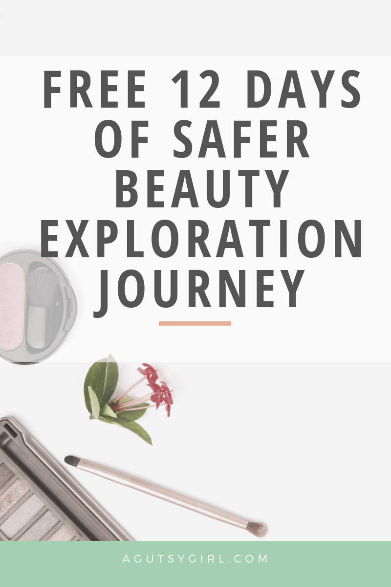 Free 12 Days of Safer Beauty Exploration Journey agutsygirl.com sign up #saferbeauty #skincare #makeup #acne