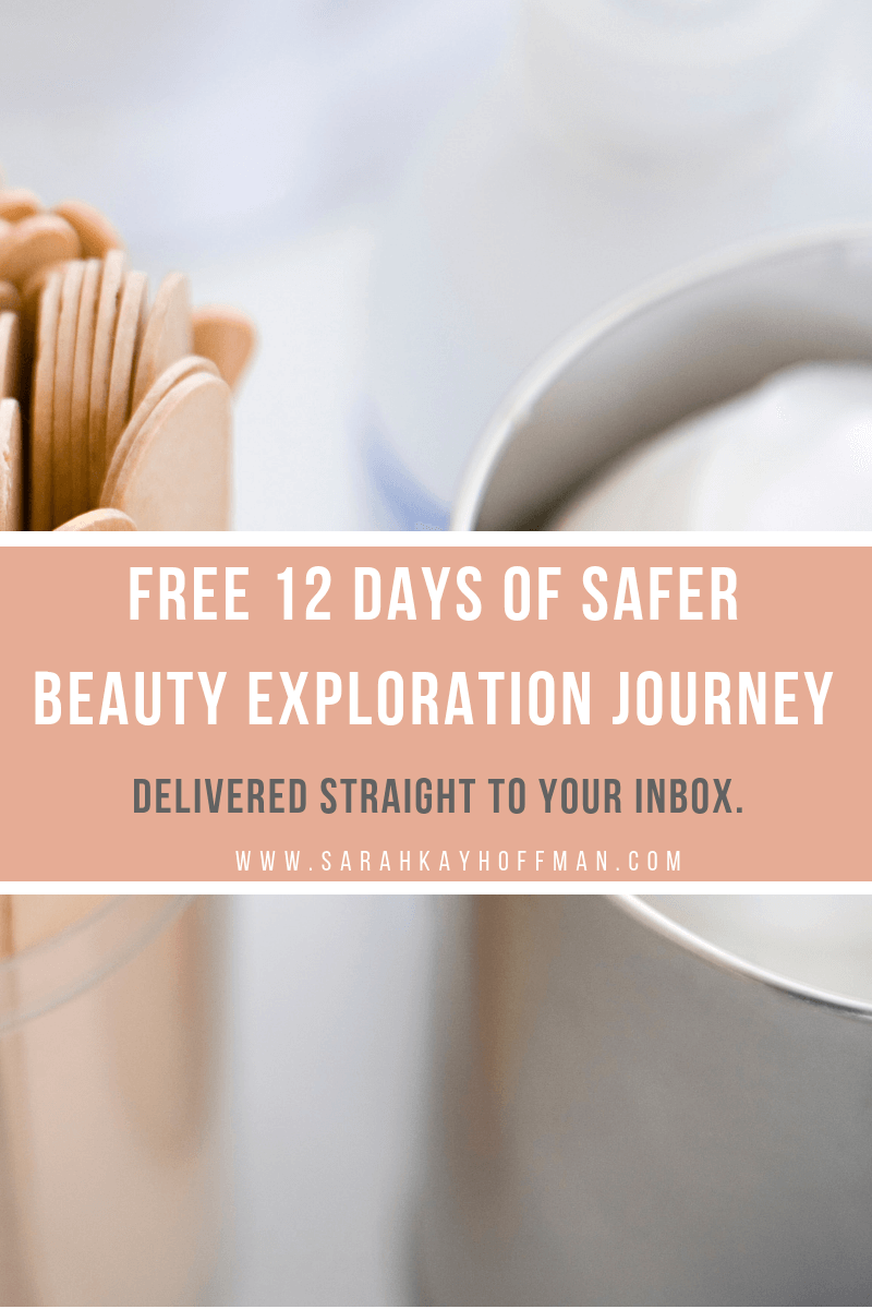 Free 12 Days of Safer Beauty Exploration Journey www.sarahkayhoffman.com #naturalbeauty #saferskincare #makeup #skincare
