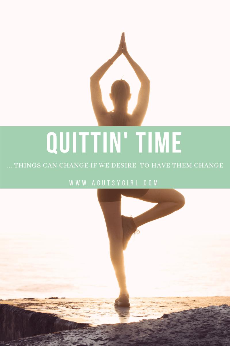 Quittin' Time www.agutsygirl.com #mompreneur #entrepreneur #healthliving #wellness #balance