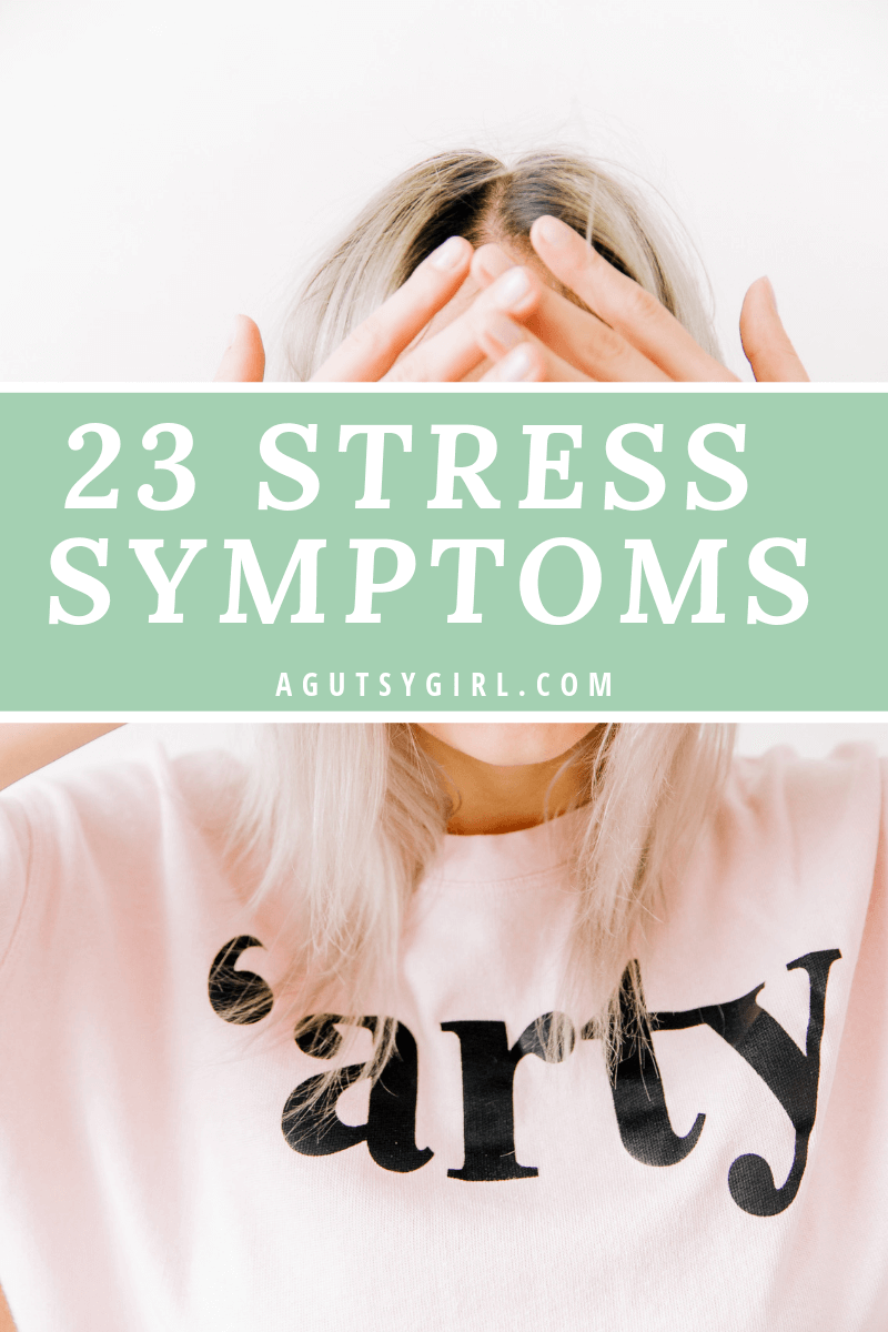 23 Stress Symptoms agutsygirl.com #stress #sedona #healthyliving #guthealth