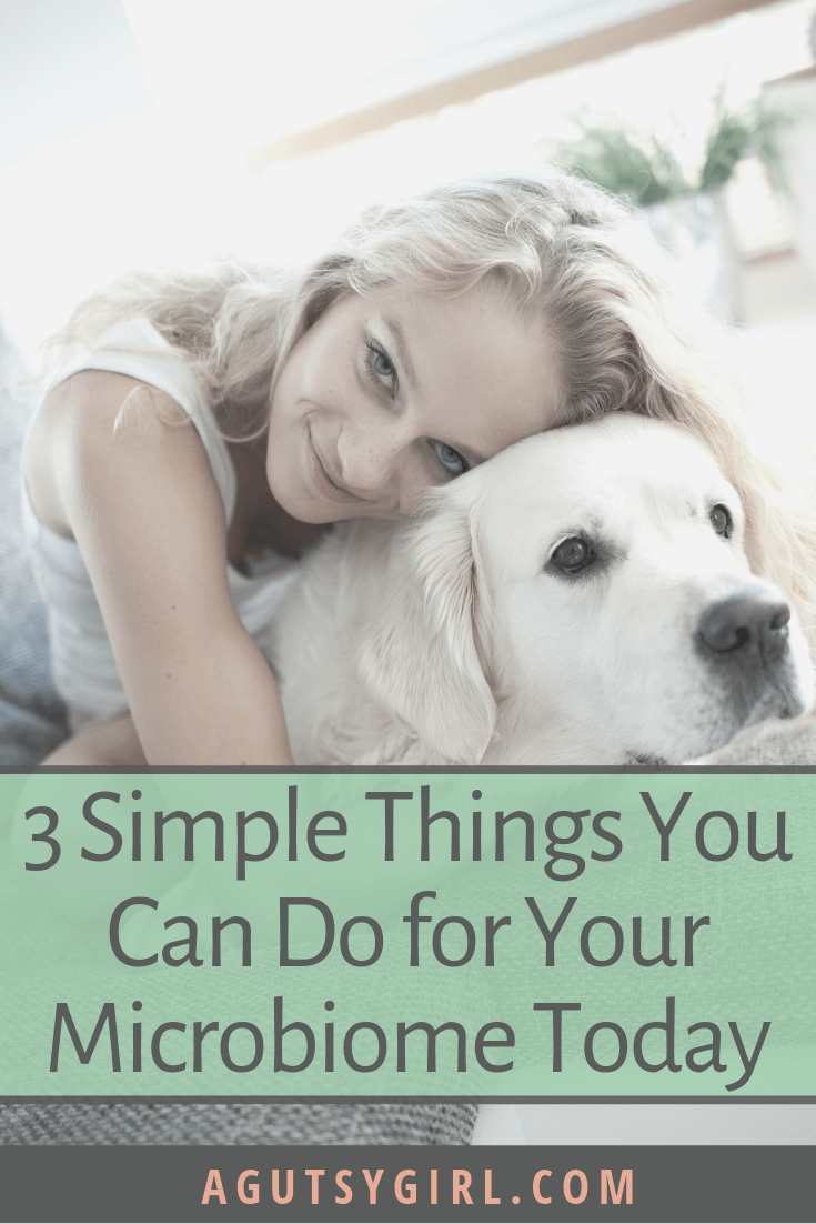 3 Simple Things You Can Do for Your Microbiome Today agutsygirl.com #guthealth #guthealing #microbiome