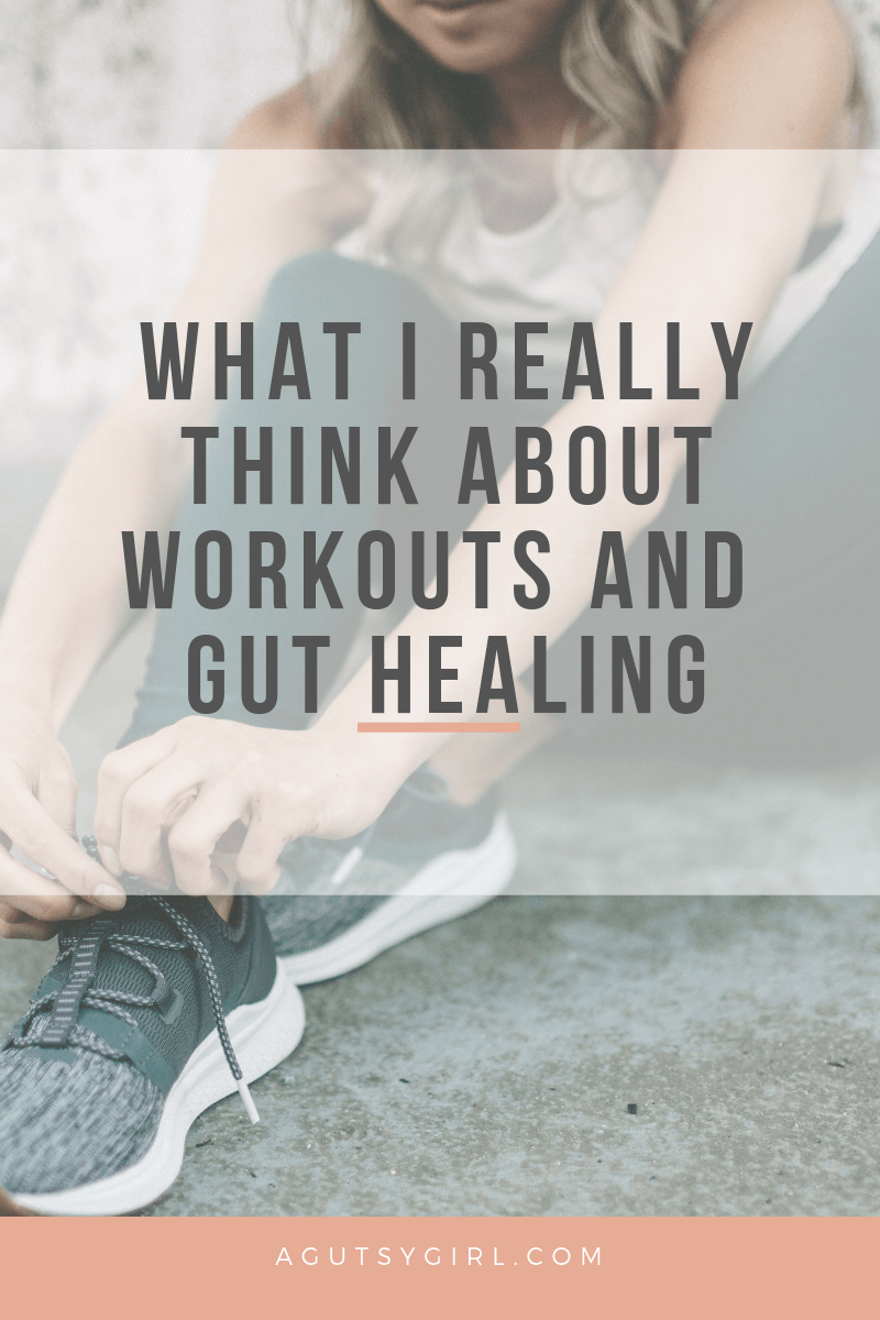 What I Really Think About Workouts and Gut Healing agutsygirl.com A Gutsy Girl #workout #stress #leakygut #ibs #guthealing