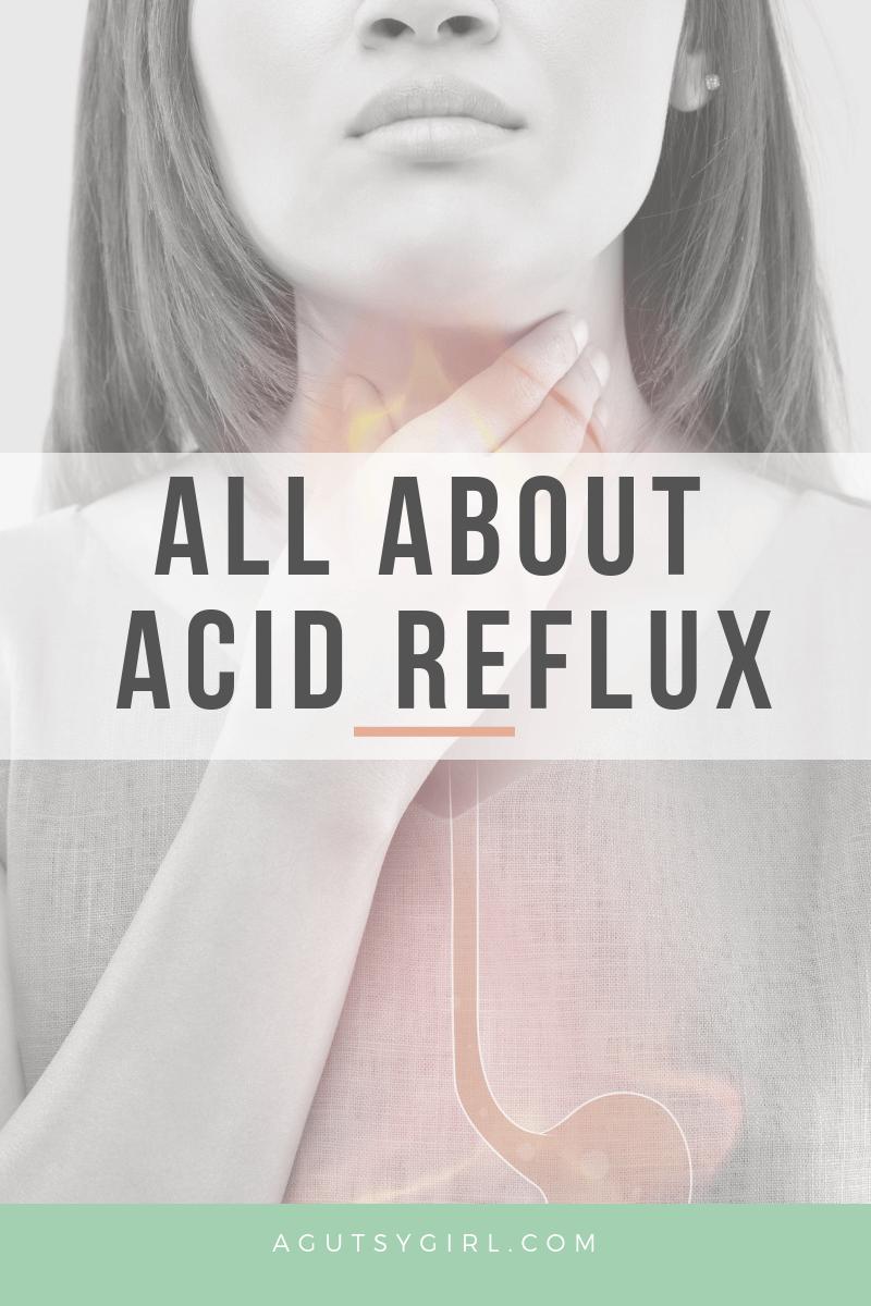 All About Acid Reflux agutsygirl.com #acidreflux #guthealth #reflux