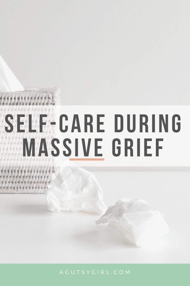 Self Care During Massive Grief agutsygirl.com #grief #selfcare #healthyliving