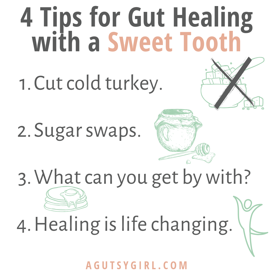 4 Tips for Gut Healing with a Sweet Tooth agutsygirl.com #sugar #sweettooth #nosugar #guthealth