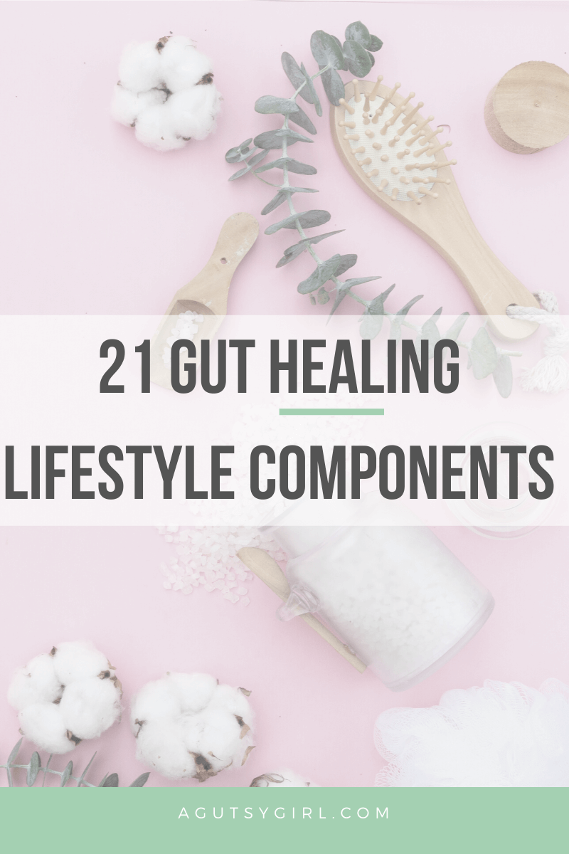 21 Gut Healing Lifestyle Components agutsygirl.com #guthealth #healthyliving #stress