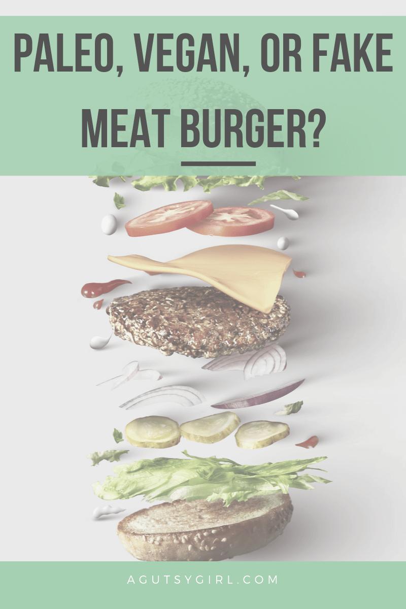 Paleo, Vegan, or Fake Meat Burger agutsygirl.com #paleo #fakemeat #guthealth