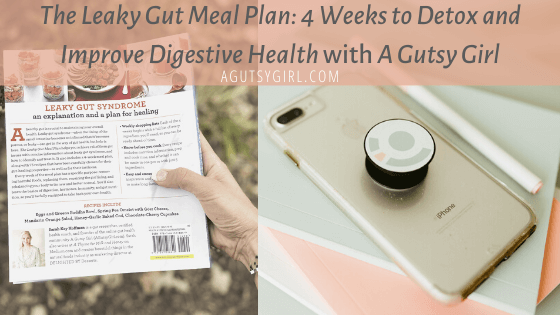 The Leaky Gut Meal Plan book by A Gutsy Girl banner agutsygirl.com #leakygut #leakygutsyndrome #guthealth