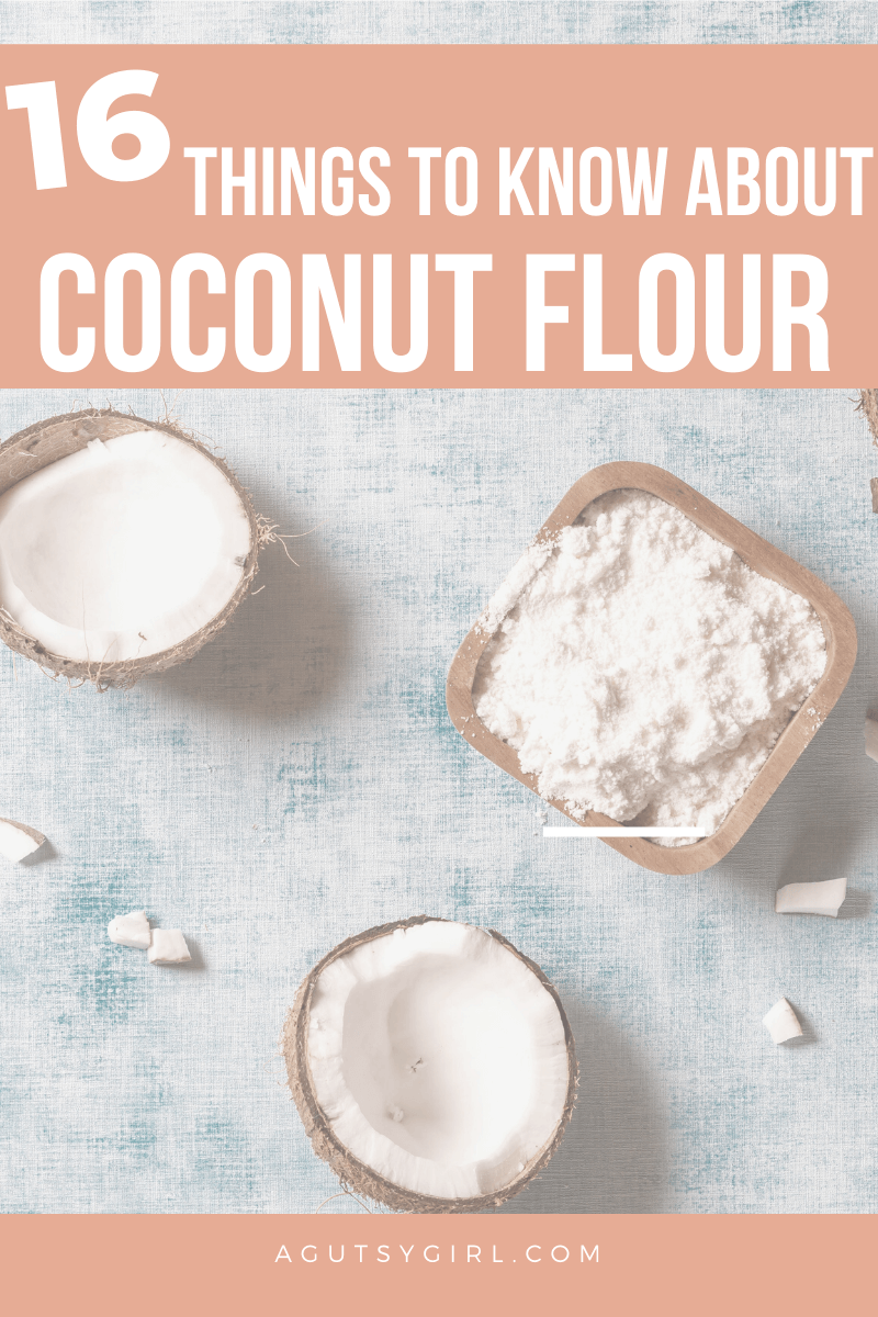 16 Things to Know About Coconut Flour agutsygirl.com #coconutflour #healthybaking #baking #paleo