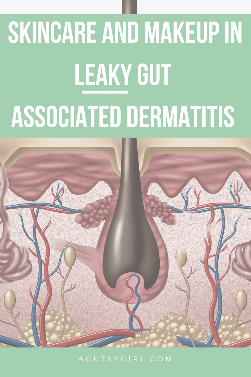 Skincare and Makeup in Leaky Gut Associated Dermatitis agutsygirl.com #skincare #makeup #acne #dermatitis #healthyliving