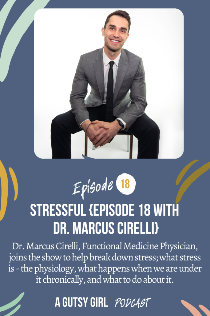 Stressful {Episode 18 with Dr. Marcus Cirelli} gut health podcasts agutsygirl.com #wellnesspodcast #healthpodcast #stress