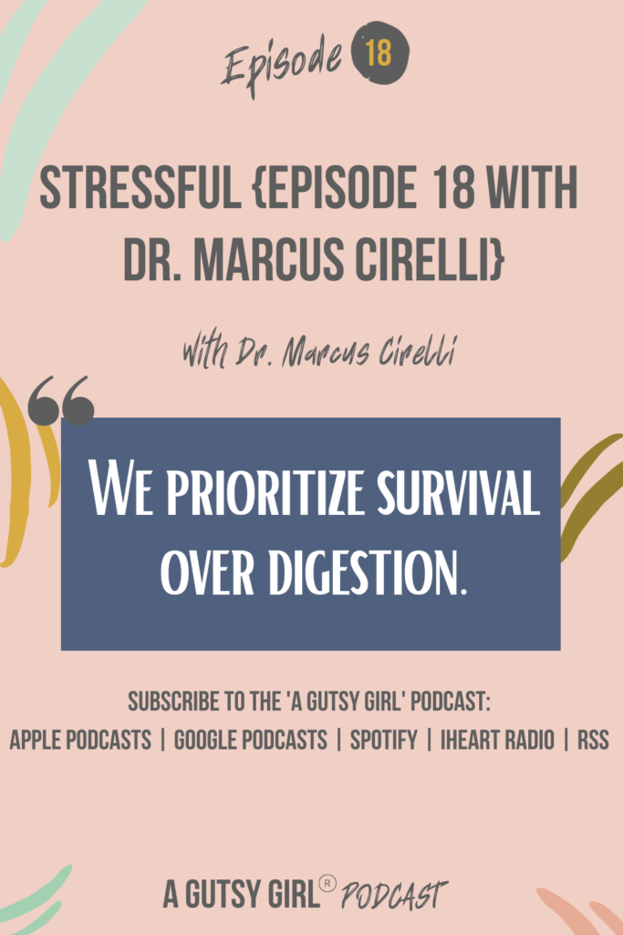 Stressful {Episode 18 with Dr. Marcus Cirelli} gut health podcasts agutsygirl.com #wellnesspodcast #healthpodcast #stressful