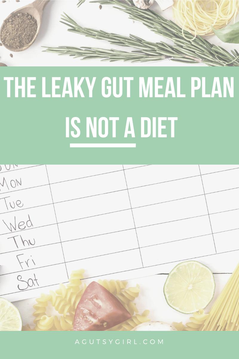The Leaky Gut Meal Plan is Not a Diet agutsygirl.com A Gutsy Girl #leakygut #mealplan #diets