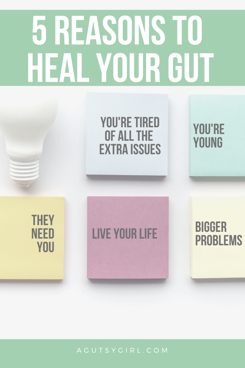 5 Reasons to Heal Your Gut agutsygirl.com #guthealth #guthealing #healthyliving #heal