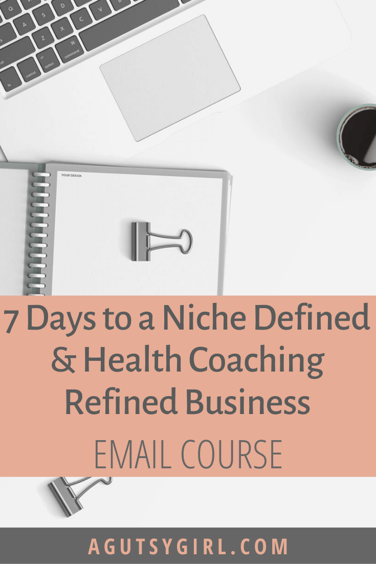 7 Days to a Niche Defined Health Coaching Refined Business course agutsygirl.com #iin #healthcoach #onlinecourse
