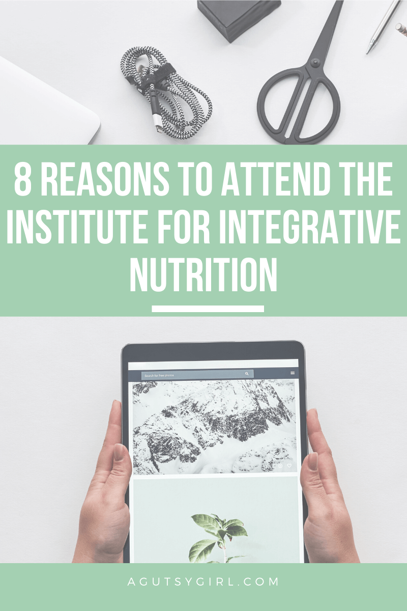 8 Reasons to Attend the Institute for Integrative Nutrition agutsygirl.com #iin #healthcoach #healthcoaching #healthyliving
