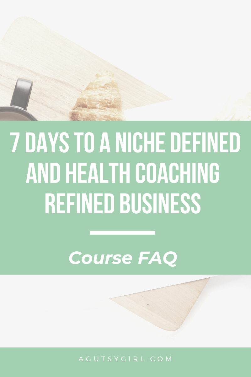 Course FAQ 7 Days to a Niche Defined and Health Coaching Refined Business #iin #healthcoach #mompreneur #entrepreneur #onlinebusiness agutsygirl.com