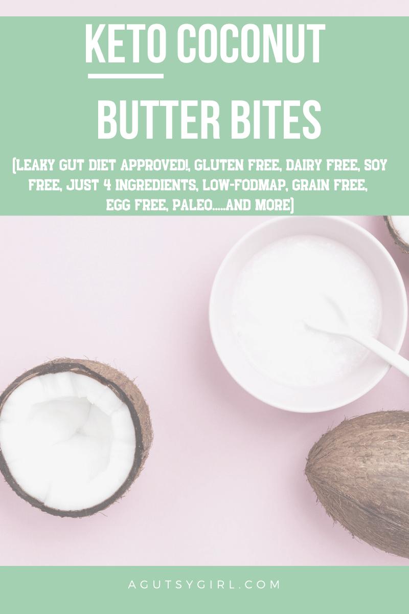 Keto Coconut Butter Bites agutsygirl.com recipe paleo #keto #ketorecipes #paleo #guthealth ketogenic