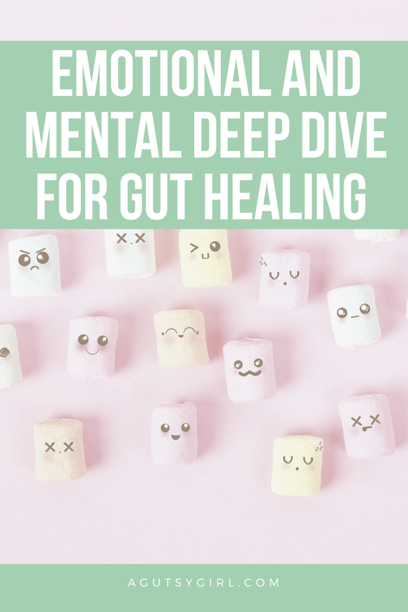 Emotional and Mental Deep Dive for Gut Healing agutsygirl.com #emotionalhealth #mentalhealth #guthealth
