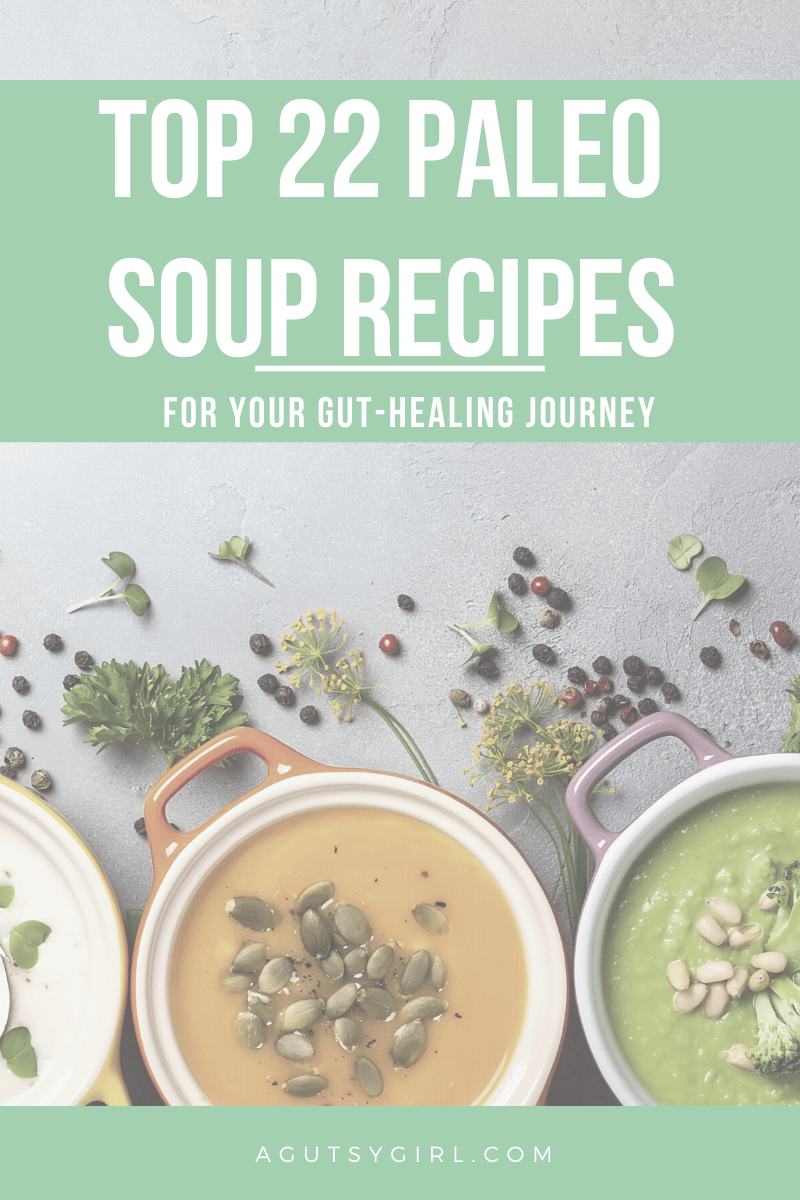 Top 22 Paleo Soup Recipes agutsygirl.com #paleorecipes #paleo #souprecipes #guthealth
