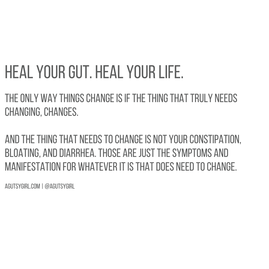 Heal Your Gut. Heal Your Life. agutsygirl.com #guthealth #healthyliving #gutbrain quote