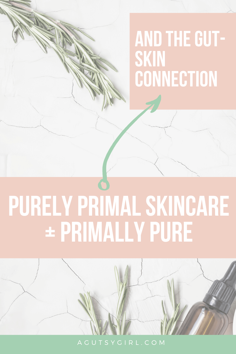 Purely Primal Skincareagutsygirl.com #guthealth #skincare #primallypure #gut