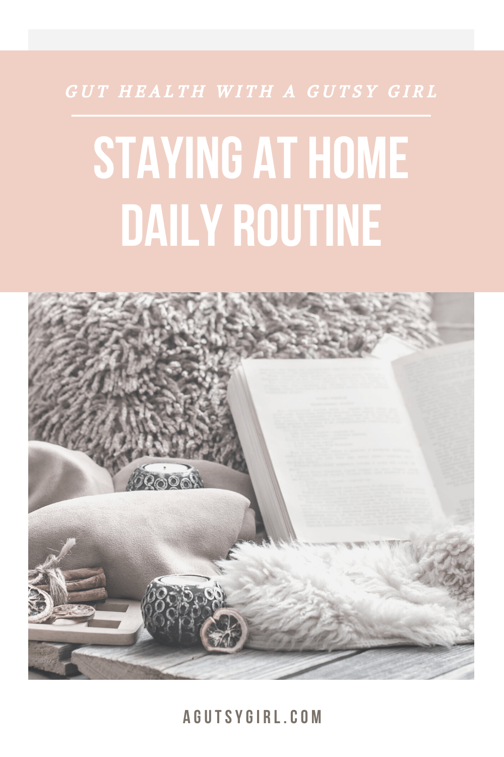 Staying at Home Daily Routine agutsygirl.com #guthealing #guthealth #stayathome #healthyliving