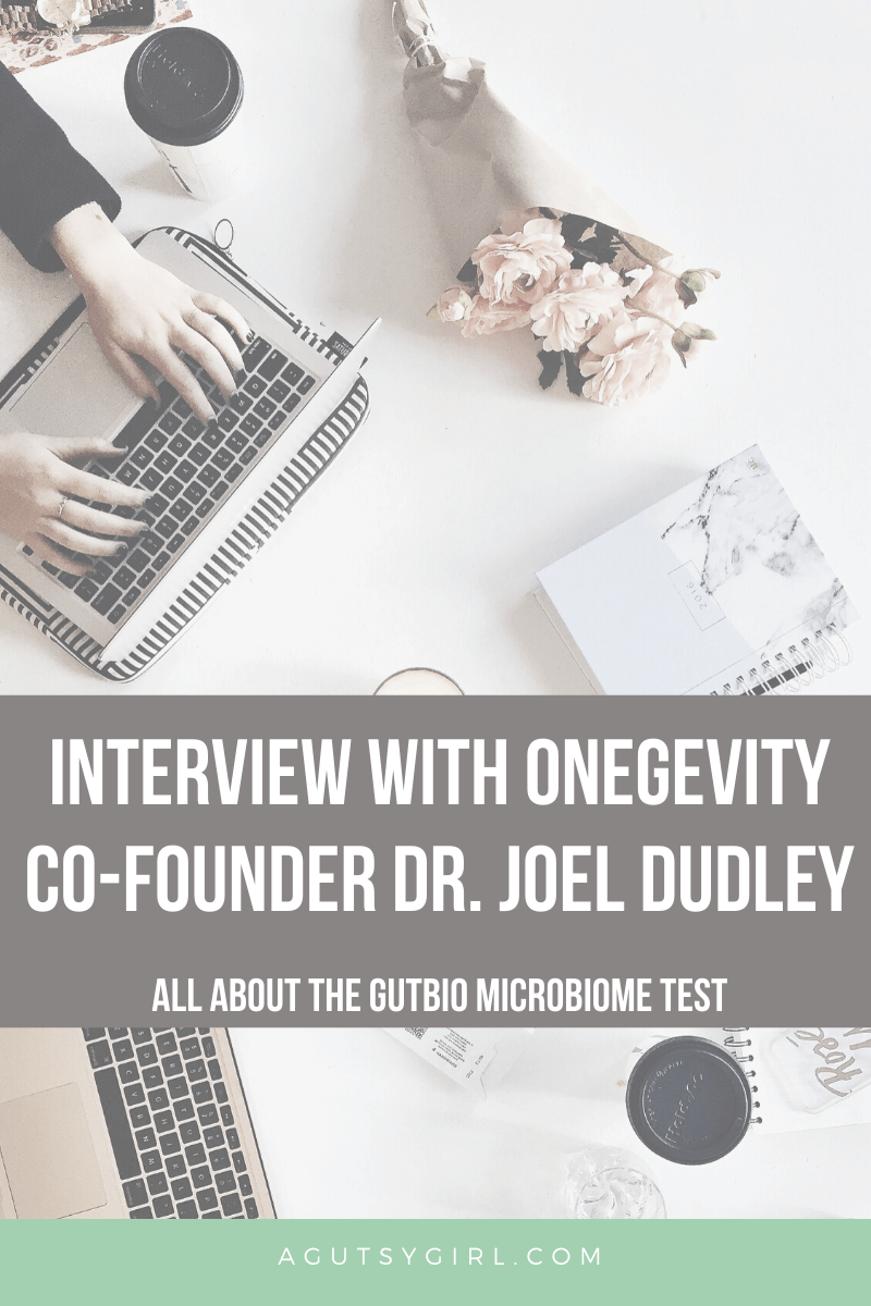 Interview with Onegevity Co-Founder Dr. Joel Dudley agutsygirl.com #guthealth #microbiome #healthyliving