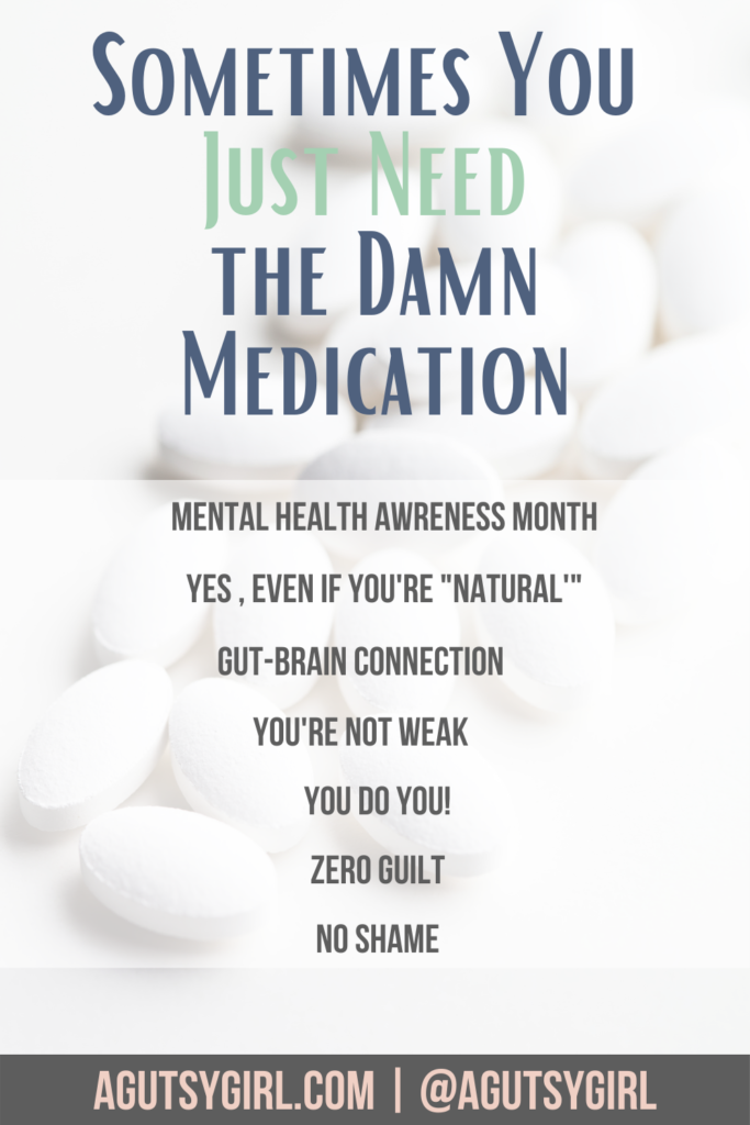 Sometimes You Just Need the Damn Medication agutsygirl.com #natural #guthealth #spooniecommunity